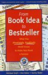 From Book Idea to Bestseller: What You Absolutely, Positively Must Know to Make Your Book a Success - Kim Baker, Michael Snell