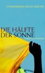 Die Hälfte der Sonne : Roman - Chimamanda Ngozi Adichie, Judith Schwaab