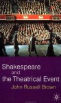 Shakespeare and the Theatrical Event - John Russell Brown