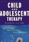 Child & Adolescent Therapy : Science and Art - Jeremy P. Shapiro, Robert D. Friedberg