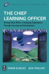 The Chief Learning Officer (CLO): Driving Value Within a Changing Organization Through Learning and Development (Improving Human Performance) - Tamar Elkeles, Jack J. Phillips
