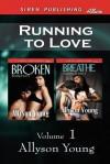 Running to Love, Volume 1 [Broken: Breathe] (Siren Publishing Allure) - Allyson Young