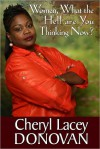 Women, What the Hell are You Thinking Now? Transform Your Thinking to Transform Your Life (Peace In The Storm Publishing Presents) - Cheryl Lacey Donovan