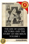 The life of Queen Victoria and the story of her reign Vol.1 - Charles Morris