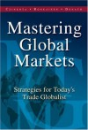 Mastering Global Markets: Strategies for Today's Trade Globalist - Michael R. Czinkota, Illka A. Ronkainen