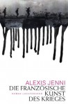 Die französische Kunst des Krieges - Uli Wittmann, Alexis Jenni