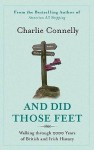 And Did Those Feet: Walking Through 2000 Years Of British And Irish History - Charlie Connelly