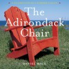 The Adirondack Chair: A Celebration of a Summer Classic - Daniel Mack