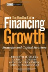 The Handbook of Financing Growth: Strategies and Capital Structure (Wiley Finance) - Kenneth H. Marks