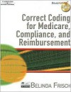 Correct Coding for Medicare, Compliance, and Reimbursement - Belinda Frisch
