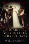 Marie Antoinette's Darkest Days:Prisoner No. 280 in the Conciergerie - Will Bashor