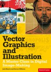 Vector Graphics and Illustration: A Master Class in Digital Image-making - Steven Withrow, Jack Harris