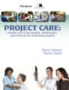 Project Care: Health Care Case Studies, Multimedia, and Projects for Practicing English - Stephen Curtis Quann, Diana Rebeccah Satin