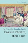 The Cambridge Introduction to English Theatre, 1660-1900 - Peter Thomson