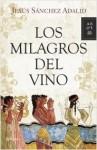 Los milagros del vino - Jesús Sánchez Adalid