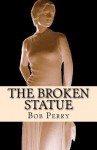 The Broken Statue - Bob Perry