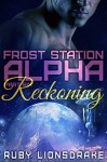 Frost Station Alpha: Part 6: Reckoning - Ruby Lionsdrake