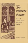 The Ornament Of Action: Text And Performance In Restoration Comedy - Peter Holland