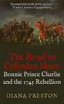 The Road to Culloden Moor: Bonnie Prince Charlie and the 1745 Rebellion - Diana Preston