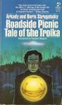 Roadside Picnic Tale of the Troika - Arkady Strugatsky, Boris Strugatsky, Antonina W. Bouis, Theodore Sturgeon