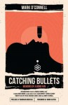 Catching Bullets: Memories of a Bond Fan - Mark O'Connell