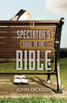 A Spectator's Guide to the Bible - John Dickson