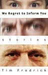 We Regret to Inform You: Stories - Tim Fredrick