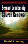 Servant Leadership for Church Renewal: Shepherds by the Living Springs - David S. Young