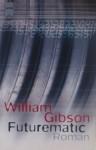 Futurematic - William Gibson