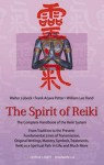 The Spirit of Reiki: From Tradition to the Present Fundamental Lines of Transmission, Original Writings, Mastery, Symbols, Treatments, Reiki as a Spiritual Path in Life, and Much More - Walter Lübeck, Frank Arjava Petter, William Lee Rand