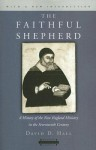 The Faithful Shepherd: A History of the New England Ministry in the Seventeenth Century - David D. Hall