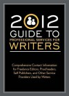 2012 Guide to Professional Services for Writers: Comprehensive Contact Information for Freelance Editors, Proofreaders, Self Publishers, and Other Service Providers Used by Writers - Robert Lee Brewer