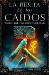 La Biblia de los Caídos. Tomo 1 del testamento de Mad (Spanish Edition) - Fernando Trujillo Sanz