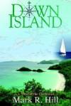 Down Island: A Novel of the Caribbean - Mark Hill