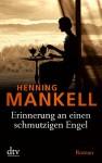 Erinnerung an einen schmutzigen Engel - Verena Reichel, Henning Mankell