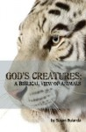 A Biblical View of Animals: How They Fit Into God's Plan - Susan Bulanda