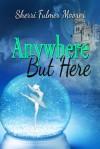 Anywhere But Here - Sherri Fulmer Moorer