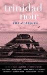 Trinidad Noir - Robert Antoni, Earl Lovelace, Various Authors