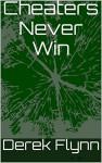 Cheaters Never Win - Derek Flynn