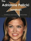 The Adrianne Palicki Handbook - Everything You Need to Know about Adrianne Palicki - Emily Smith