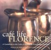 Cafe Life Florence: A Guidebook to the Cafes & Bars of the Renaissance Treasure - Joe Wolff