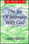 The Joy of Intimacy with God: A Bible Study Guide to 1 John - J. Dwight Pentecost