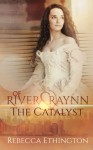 Of River and Raynn - The Catalyst (Volume 1) - Rebecca Ethington