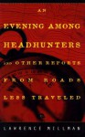 An Evening Among the Headhunters: And Other Reports from Roads Less Taken - Lawrence Millman