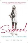 Sickened: The Memoir of a Munchausen by Proxy Childhood - Julie Gregory