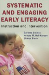 Systematic and Engaging Early Literacy: Instruction and Intervention - Barbara Culatta, Kendra Hall, Sharon Black