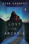 Lost in Arcadia: A Novel - Sean Gandert