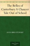 The Belles of Canterbury A Chaucer Tale Out of School - Anna Bird Stewart