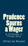 Prudence Spurns a Wager: A Comedy in Three Acts (Timeless Classics) - Alfred de Musset, B. K. De Fabris