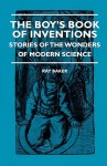 The Boy's Book of Inventions - Stories of the Wonders of Modern Science - Ray Baker, St. Germain